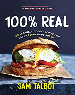 Book Cover: 100% Real: 100 Insanely Good Recipes for Clean Food Made Fresh