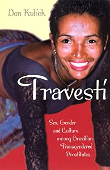 travesti: sex. gender. and culture among brazilian transgendered prostitutes (worlds of desire: the chicago series on sexuality. gender. and culture) - don kulick