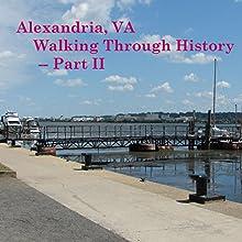 Alexandria, VA: Walking Through History, Part 2  by Maureen Reigh Quinn Narrated by Maureen Reigh Quinn