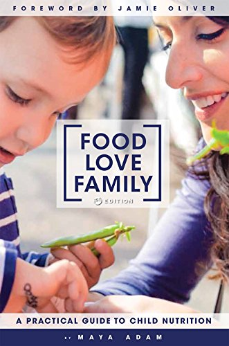 Food Love Family: A Practical Guide to Child Nutrition by Maya Adam