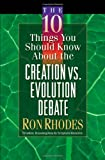 The 10 Things You Should Know About the Creation vs. Evolution Debate (Rhodes, Ron) (0736911529) by Rhodes, Ron