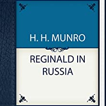 Reginald in Russia (       UNABRIDGED) by H. H. Munro Narrated by Anastasia Bertollo