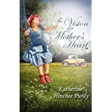 The Vision of a Mother's Heart ~ Katherine Hinchee Purdy