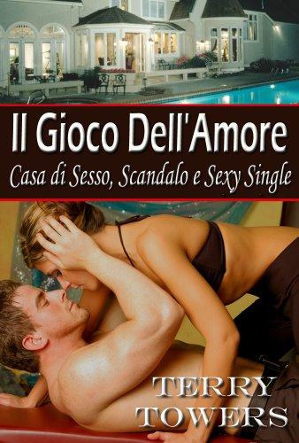 Terry Towers - Il Gioco Dell'Amore (Casa di Sesso, Scandalo e Sexy Single) (Italian Edition)
