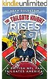 The Tailgate Knight Rises.: A British NFL Fan Tailgates America (English Edition)
