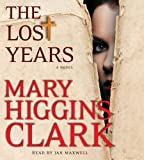 img - for The Lost Years: A Novel Unabridged Edition by Clark, Mary Higgins (2012) book / textbook / text book