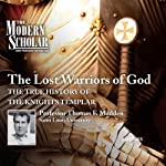 The Modern Scholar: The Lost Warriors of God: The True History of the Knights Templar | Thomas F. Madden