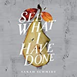 FREE First Chaper: See What I Have Done | Sarah Schmidt