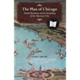 The Plan of Chicago: Daniel Burnham and the Remaking of the American City (Chicago Visions and Revisions) ~ Carl S. Smith