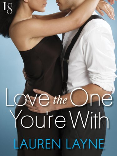 Love the One You're With: Sex, Love & Stiletto Series (Sex, Love, and Stiletto) by Lauren Layne
