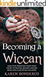 Wicca:  Becoming a Wiccan, Make Your...