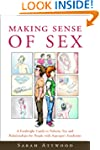 Making Sense of Sex: A Forthright Gui...