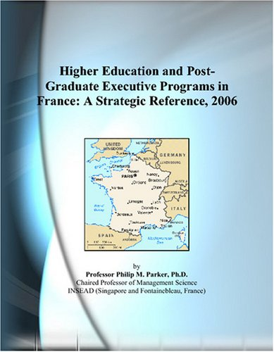 Higher Education and Post-Graduate Executive Programs in France: A Strategic Reference, 2006