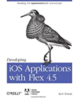 Developing iOS Applications with Flex 4.5 Front Cover