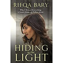 Hiding in the Light: Why I Risked Everything to Leave Islam and Follow Jesus (       UNABRIDGED) by Rifqa Bary Narrated by Rifqa Bary