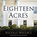 Eighteen Acres: A Novel Audiobook by Nicolle Wallace Narrated by Susan Bennett