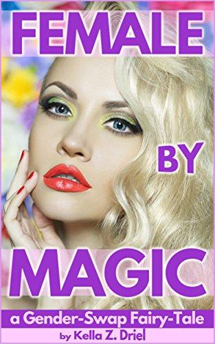 Female By Magic: A Gender-Swap Fairy-Tale (English Edition)