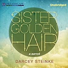 Sister Golden Hair (       UNABRIDGED) by Darcey Steinke Narrated by Luci Christian