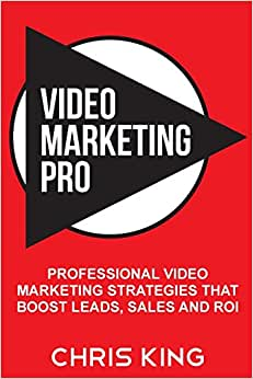 Video Marketing Pro: Professional Video Marketing Strategies That Boost Leads, Sales And ROI