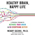 Healthy Brain, Happy Life: A Personal Program to Activate Your Brain and Do Everything Better Audiobook by Wendy Suzuki, Billie Fitzpatrick Narrated by Wendy Suzuki
