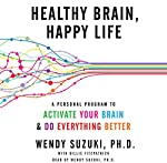 Healthy Brain, Happy Life: A Personal Program to Activate Your Brain and Do Everything Better | Wendy Suzuki,Billie Fitzpatrick