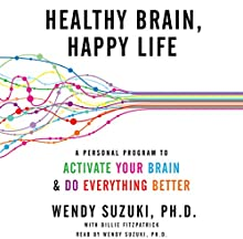 Healthy Brain, Happy Life: A Personal Program to Activate Your Brain and Do Everything Better (       UNABRIDGED) by Wendy Suzuki, Billie Fitzpatrick Narrated by Wendy Suzuki