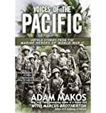 By Adam Makos Voices of the Pacific: Untold Stories from the Marine Heroes of World War II (Reprint)