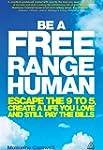 Be a Free Range Human: Escape the 9-5...