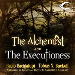 The Alchemist and the Executioness | [Paolo Bacigalupi, Tobias S. Buckell]