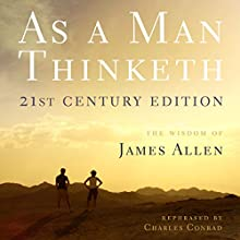 As a Man Thinketh - 21st Century Edition Audiobook by James Allen, Charles Conrad Narrated by Charles Conrad
