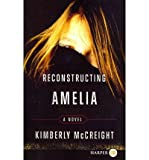 By Kimberly McCreight Reconstructing Amelia: A Novel