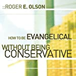 How to Be Evangelical without Being Conservative | Roger E. Olson