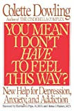 Image of You Mean I Don't Have to Feel This Way?: New Help for Depression, Anxiety, and Addiction