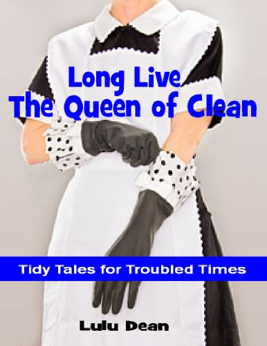 Long Live the Queen of Clean: Tidy Tales for Troubled Times