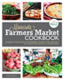 The Minnesota Farmers Market Cookbook: A Guide to Selecting and Preparing the Best Local Produce with Seasonal Recipes from