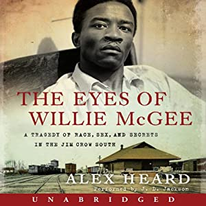 The Eyes of Willie McGee: A Tragedy of Race, Sex, and Secrets in the Jim Crow South | [Alex Heard]
