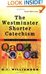 The Westminster Shorter Catechism: Fo...
