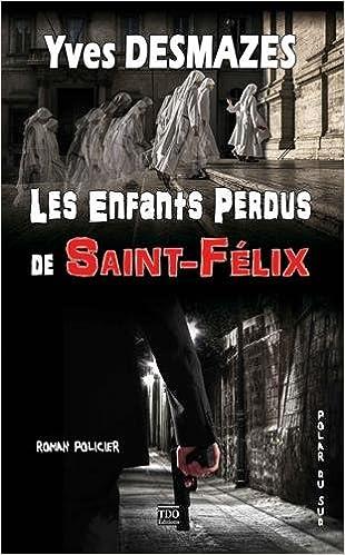 Les enfants perdus de Saint Félix de Yves Desmazes 2015