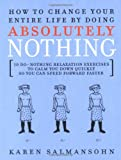 How to Change Your Entire Life By Doing Absolutely Nothing: 10 Do-Nothing Relaxation Exercises to Calm You Down Quickly So You Can Speed Forward Faster (0743244729) by Salmansohn, Karen