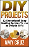 DIY Projects: 32 Exceptional Soap Mak...