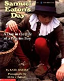Samuel Eaton s Day: A Day in the Life of a Pilgrim Boy