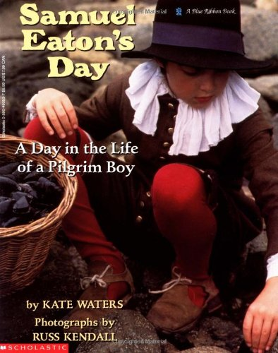 Samuel Eaton's Day: A Day in the Life of a Pilgrim Boy
