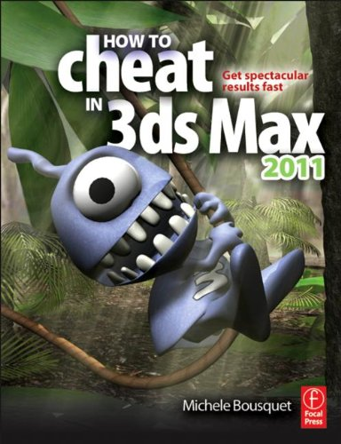 3D Book How to Cheat in 3ds Max 2011: Get Spectacular Results Fast