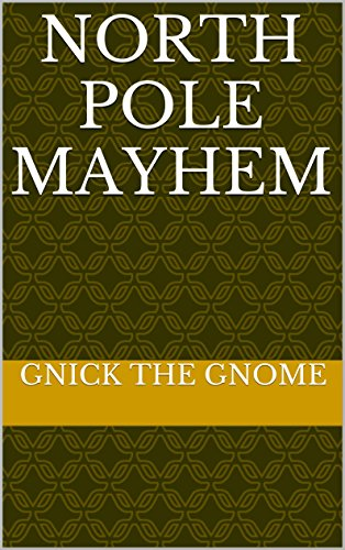 Gnick the Gnome - North Pole Mayhem (The Holiday Helper Adventures Book 4) (English Edition)
