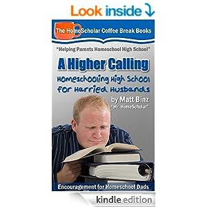 A Higher Calling: Homeschooling High School for Harried Husbands (Coffee Break Books)