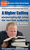 A Higher Calling: Homeschooling High School for Harried Husbands (Coffee Break Books)