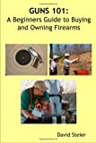 Guns 101: A Beginners Guide to Buying and Owning Firearms