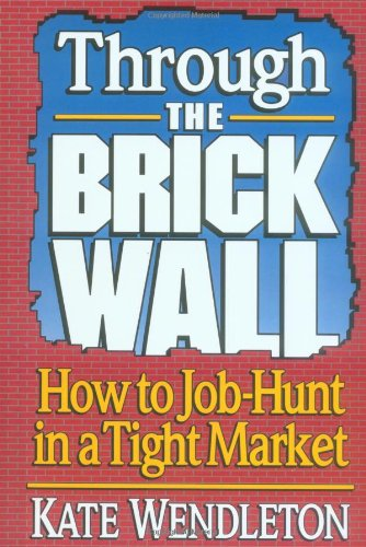 Through the Brick Wall how to job hunt in a tight market 1992 paperback