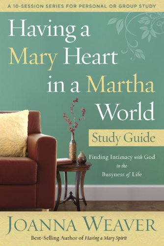 Having a Mary Heart in a Martha World Study Guide: Finding Intimacy with God in the Busyness of Life (A 10-Session Series for Personal Or G