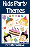 Kids Party Themes: Party planning guide to a successful and fun childrens party (Party Planning Series)